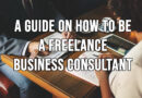A Guide on How to Be a Freelance Business Consultant