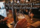 What Is The Purpose Of Foam On The Beer Fob Detectors