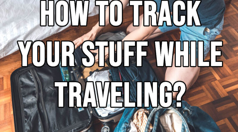 How to Track Your Stuff while Traveling